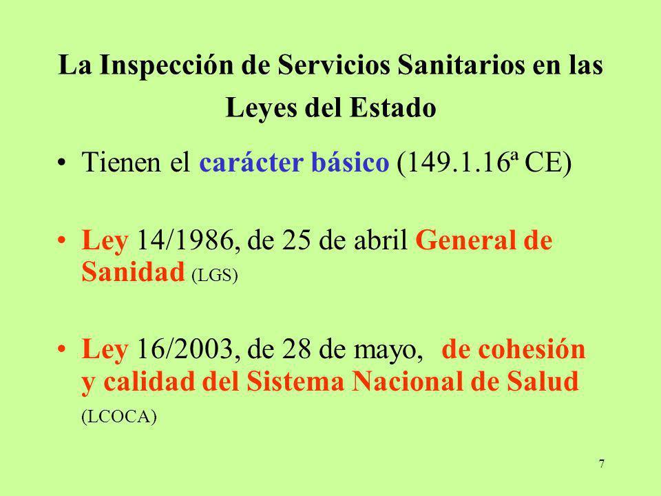 7 La Inspección de Servicios Sanitarios en las Leyes del Estado Tienen el carácter básico (149.1.16ª CE) Ley 14/1986, de 25 de abril General de Sanida