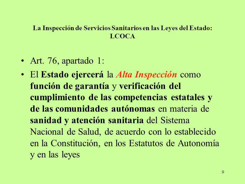 9 La Inspección de Servicios Sanitarios en las Leyes del Estado: LCOCA Art. 76, apartado 1: El Estado ejercerá la Alta Inspección como función de gara