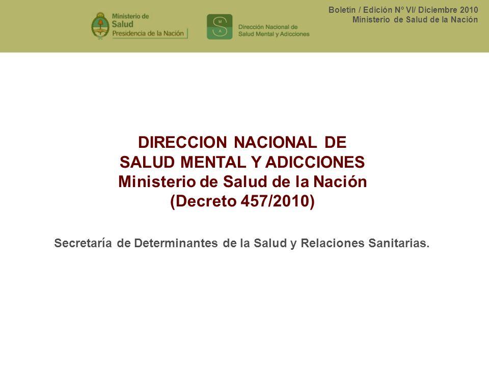 Boletín / Edición Nº VI/ Diciembre 2010 Ministerio de Salud de la Nación DIRECCION NACIONAL DE SALUD MENTAL Y ADICCIONES Ministerio de Salud de la Nac
