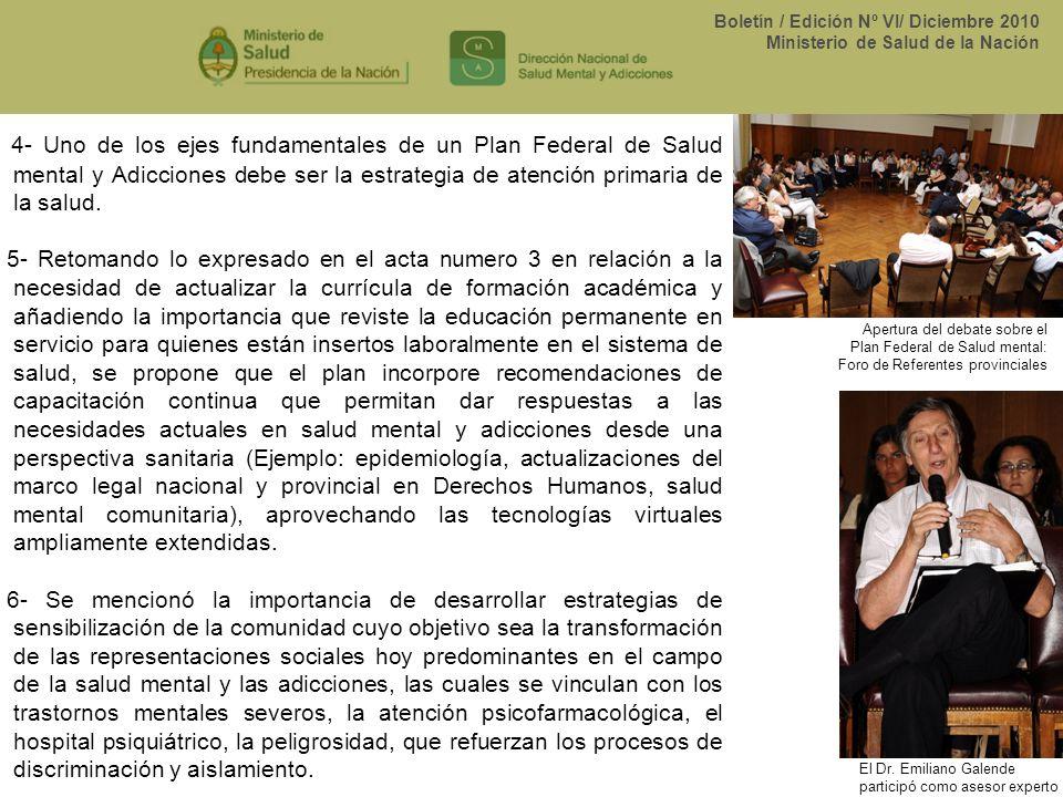 Boletín / Edición Nº VI/ Diciembre 2010 Ministerio de Salud de la Nación 4- Uno de los ejes fundamentales de un Plan Federal de Salud mental y Adiccio