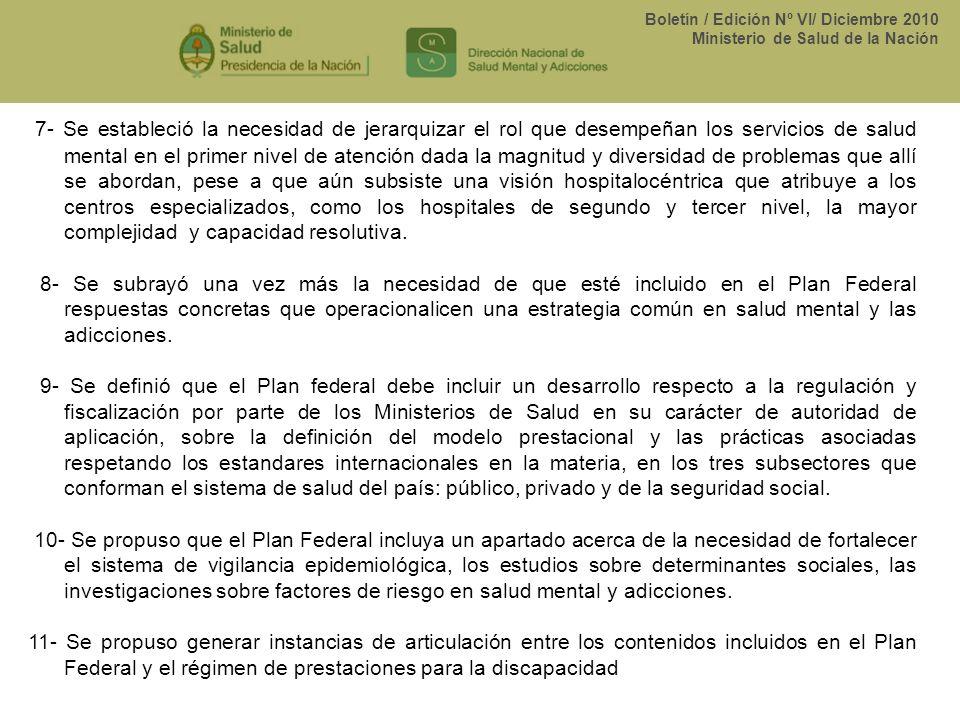 Boletín / Edición Nº VI/ Diciembre 2010 Ministerio de Salud de la Nación 7- Se estableció la necesidad de jerarquizar el rol que desempeñan los servic