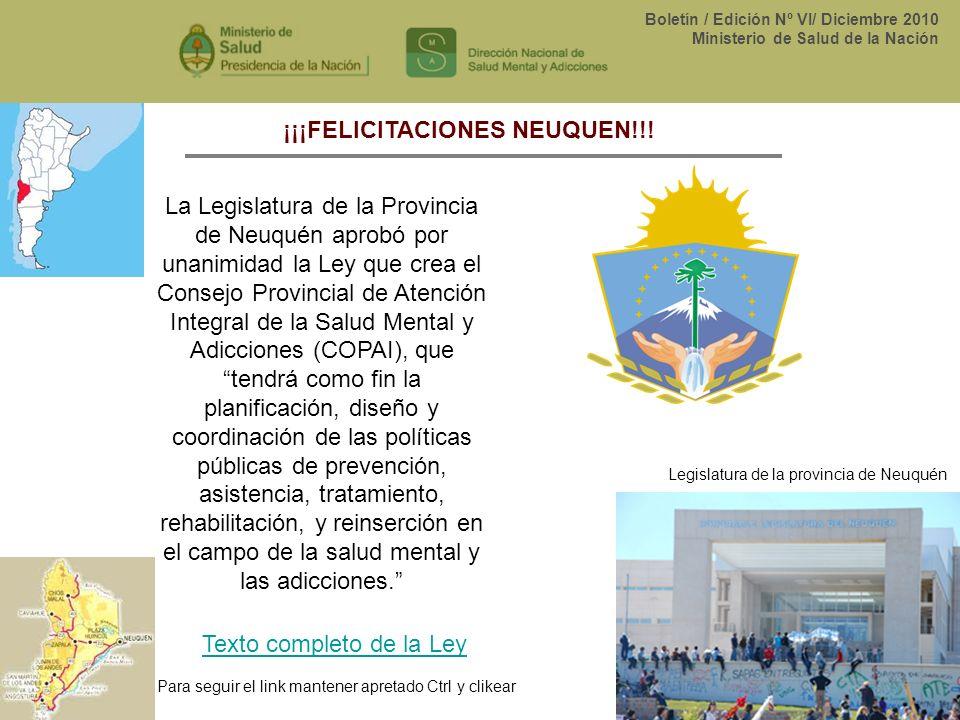 Boletín / Edición Nº VI/ Diciembre 2010 Ministerio de Salud de la Nación ¡¡¡FELICITACIONES NEUQUEN!!! La Legislatura de la Provincia de Neuquén aprobó