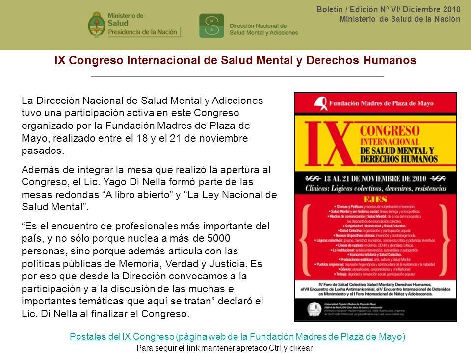 Boletín / Edición Nº VI/ Diciembre 2010 Ministerio de Salud de la Nación IX Congreso Internacional de Salud Mental y Derechos Humanos La Dirección Nac