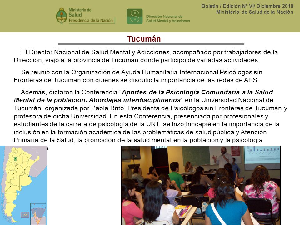 Boletín / Edición Nº VI/ Diciembre 2010 Ministerio de Salud de la Nación Tucumán El Director Nacional de Salud Mental y Adicciones, acompañado por tra