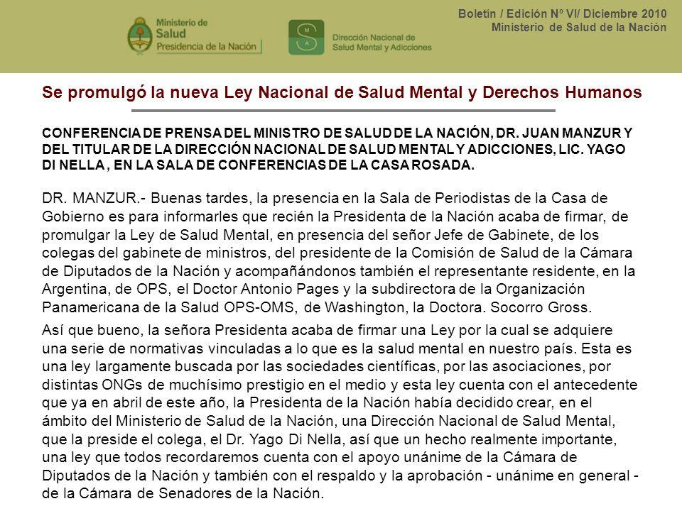 Boletín / Edición Nº VI/ Diciembre 2010 Ministerio de Salud de la Nación Se promulgó la nueva Ley Nacional de Salud Mental y Derechos Humanos CONFEREN