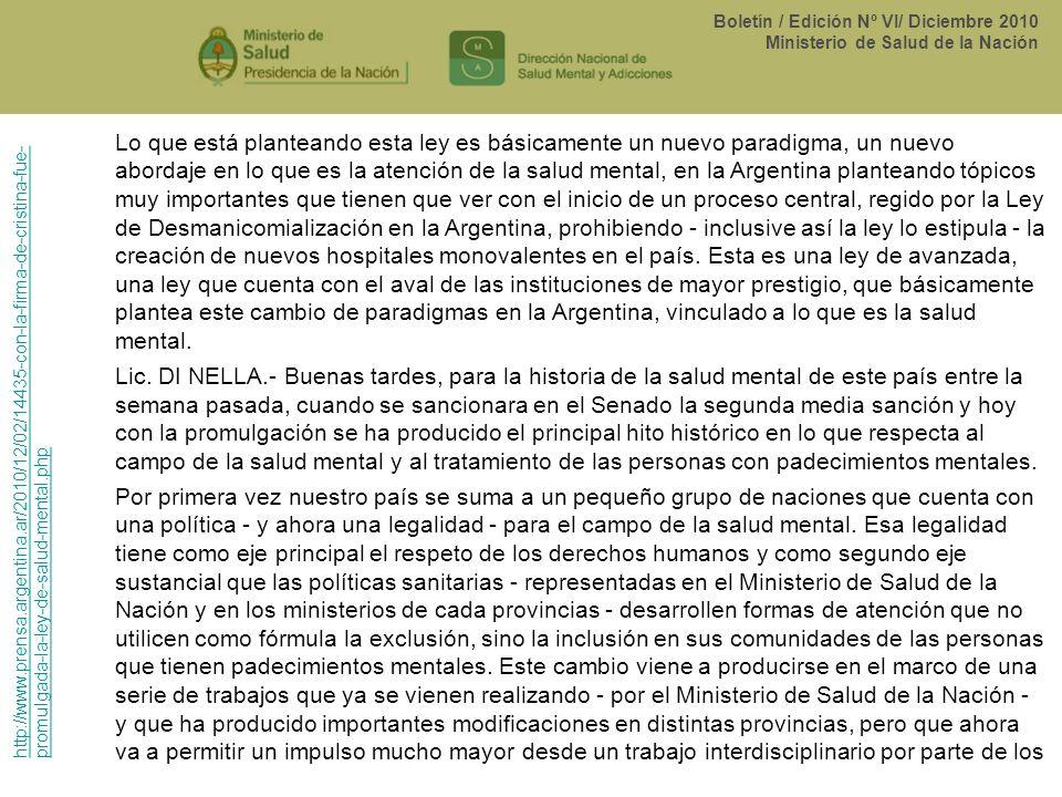 Boletín / Edición Nº VI/ Diciembre 2010 Ministerio de Salud de la Nación Lo que está planteando esta ley es básicamente un nuevo paradigma, un nuevo a