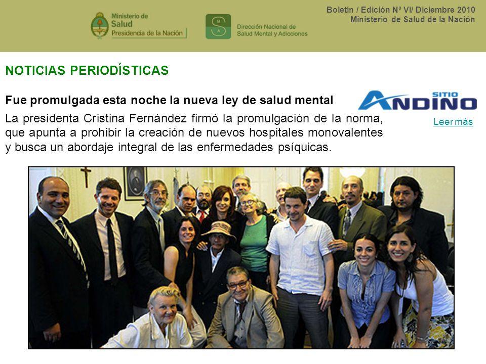 Boletín / Edición Nº VI/ Diciembre 2010 Ministerio de Salud de la Nación Fue promulgada esta noche la nueva ley de salud mental La presidenta Cristina