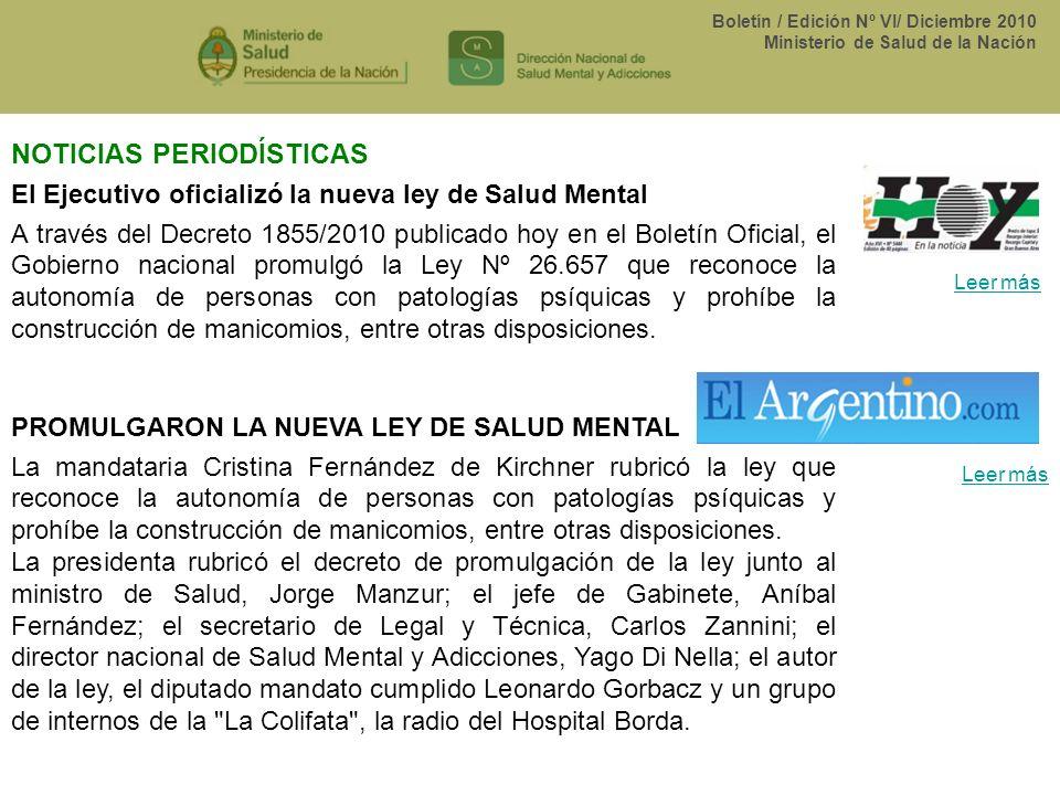 Boletín / Edición Nº VI/ Diciembre 2010 Ministerio de Salud de la Nación Leer más El Ejecutivo oficializó la nueva ley de Salud Mental A través del De