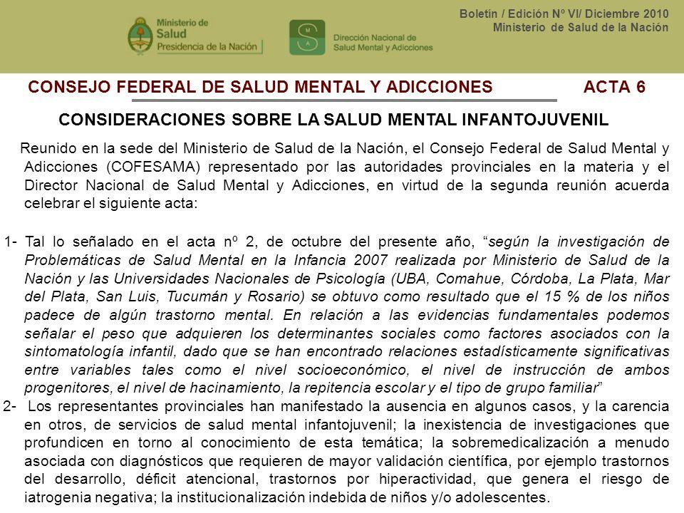 Boletín / Edición Nº VI/ Diciembre 2010 Ministerio de Salud de la Nación CONSEJO FEDERAL DE SALUD MENTAL Y ADICCIONES ACTA 6 CONSIDERACIONES SOBRE LA