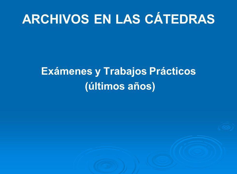 ARCHIVOS EN LAS CÁTEDRAS Exámenes y Trabajos Prácticos (últimos años)