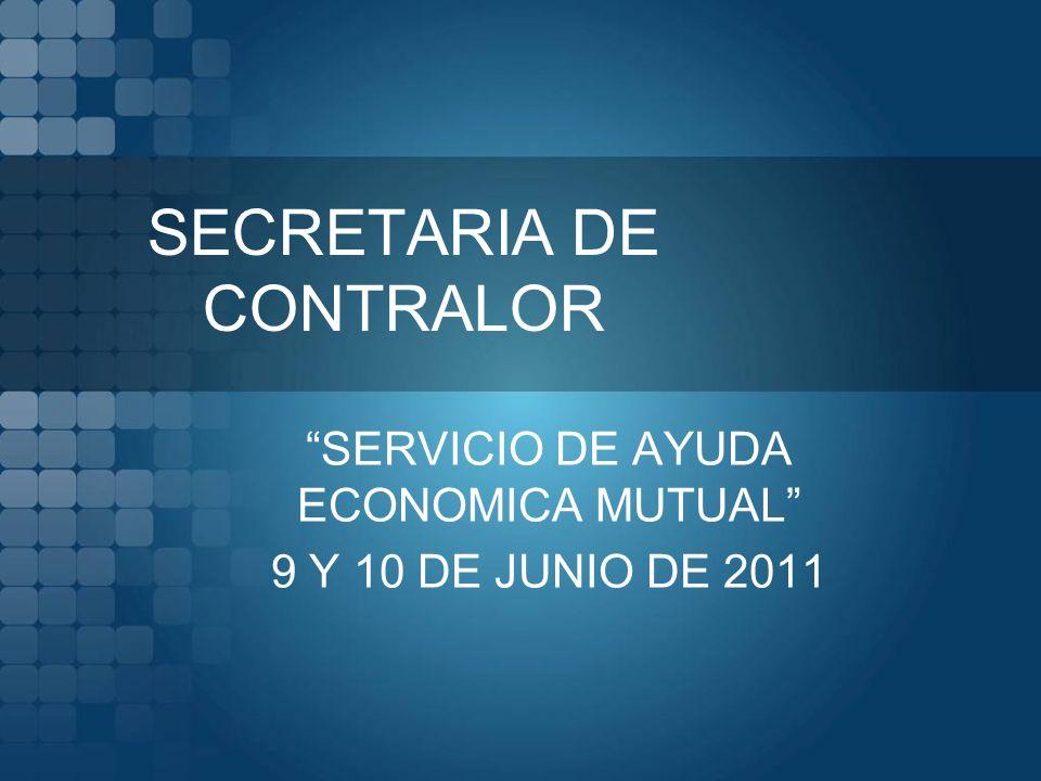 SECRETARIA DE CONTRALOR SERVICIO DE AYUDA ECONOMICA MUTUAL 9 Y 10 DE JUNIO DE 2011