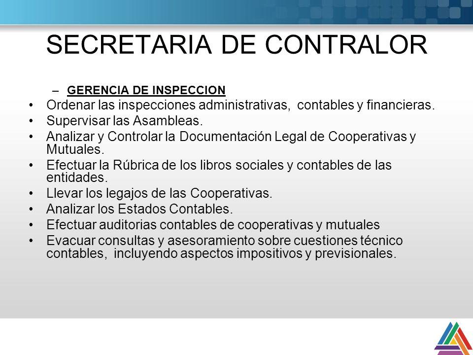 SECRETARIA DE CONTRALOR –GERENCIA DE INSPECCION Ordenar las inspecciones administrativas, contables y financieras. Supervisar las Asambleas. Analizar