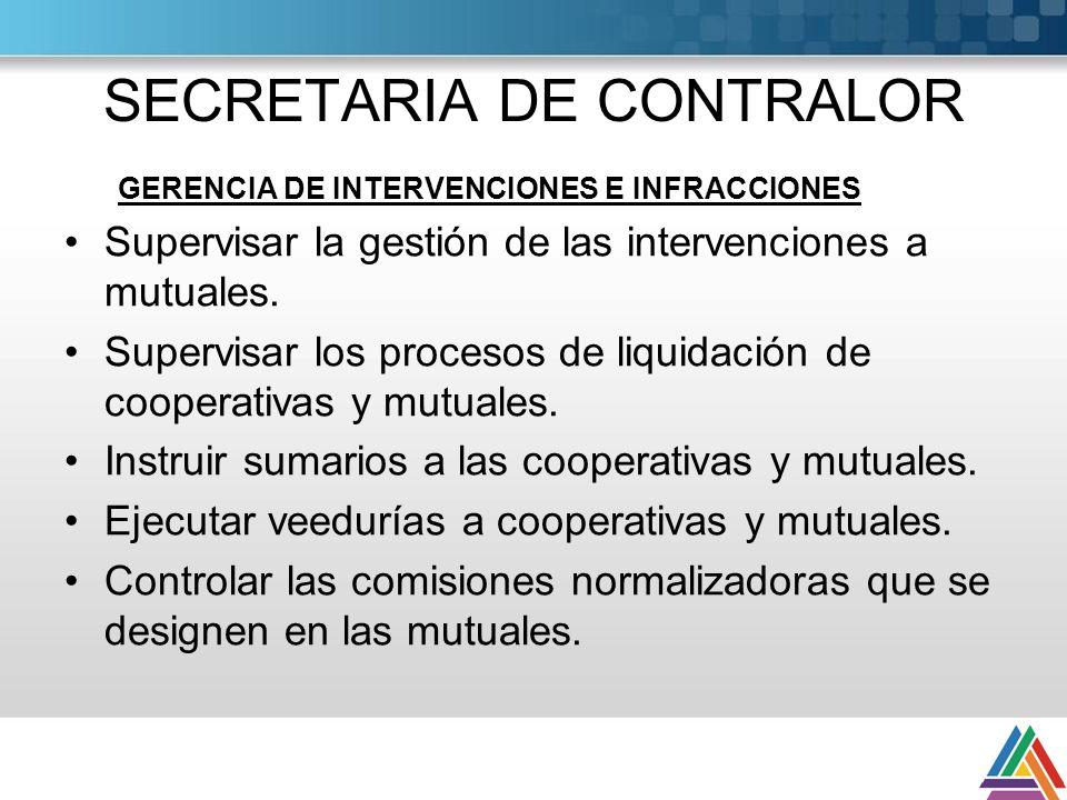 SECRETARIA DE CONTRALOR GERENCIA DE INTERVENCIONES E INFRACCIONES Supervisar la gestión de las intervenciones a mutuales. Supervisar los procesos de l