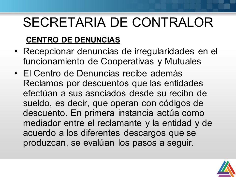 SECRETARIA DE CONTRALOR CENTRO DE DENUNCIAS Recepcionar denuncias de irregularidades en el funcionamiento de Cooperativas y Mutuales El Centro de Denu