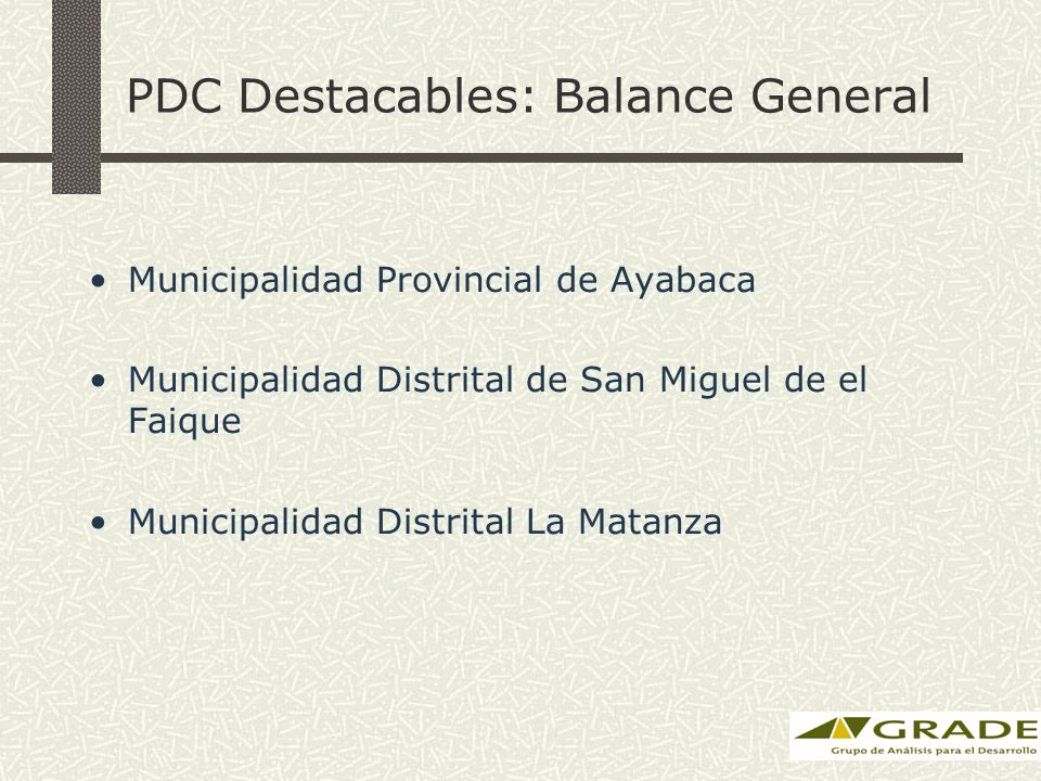 PDC Destacables: Balance General Municipalidad Provincial de Ayabaca Municipalidad Distrital de San Miguel de el Faique Municipalidad Distrital La Matanza