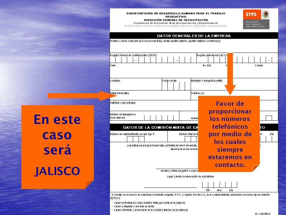 En este caso será JALISCO Favor de proporcionar los números telefónicos por medio de los cuales siempre estaremos en contacto.