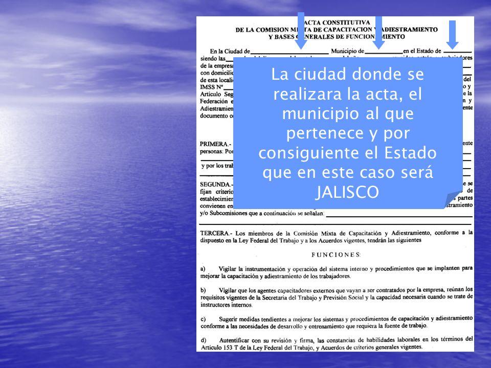 La ciudad donde se realizara la acta, el municipio al que pertenece y por consiguiente el Estado que en este caso será JALISCO