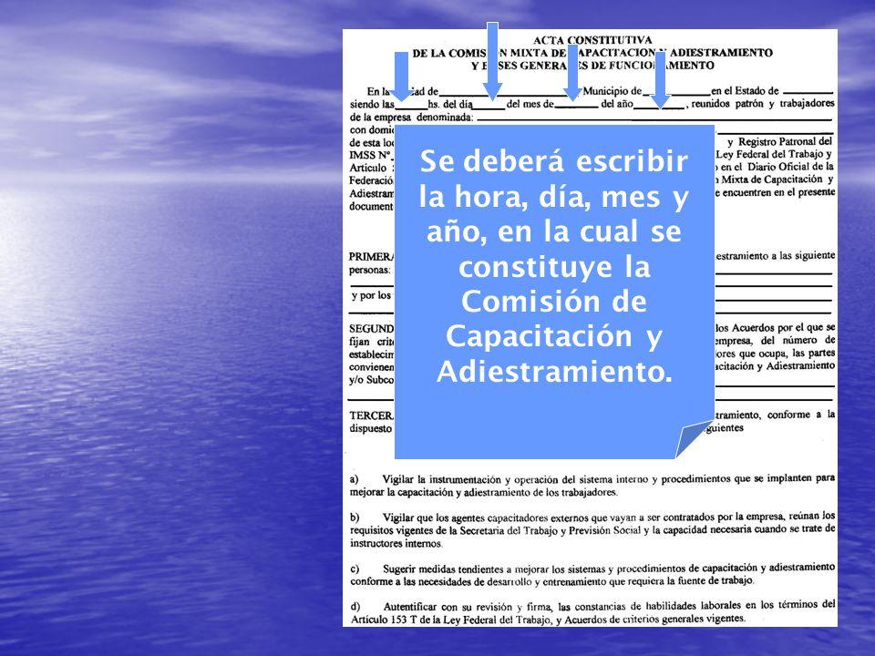 Se deberá escribir la hora, día, mes y año, en la cual se constituye la Comisión de Capacitación y Adiestramiento.