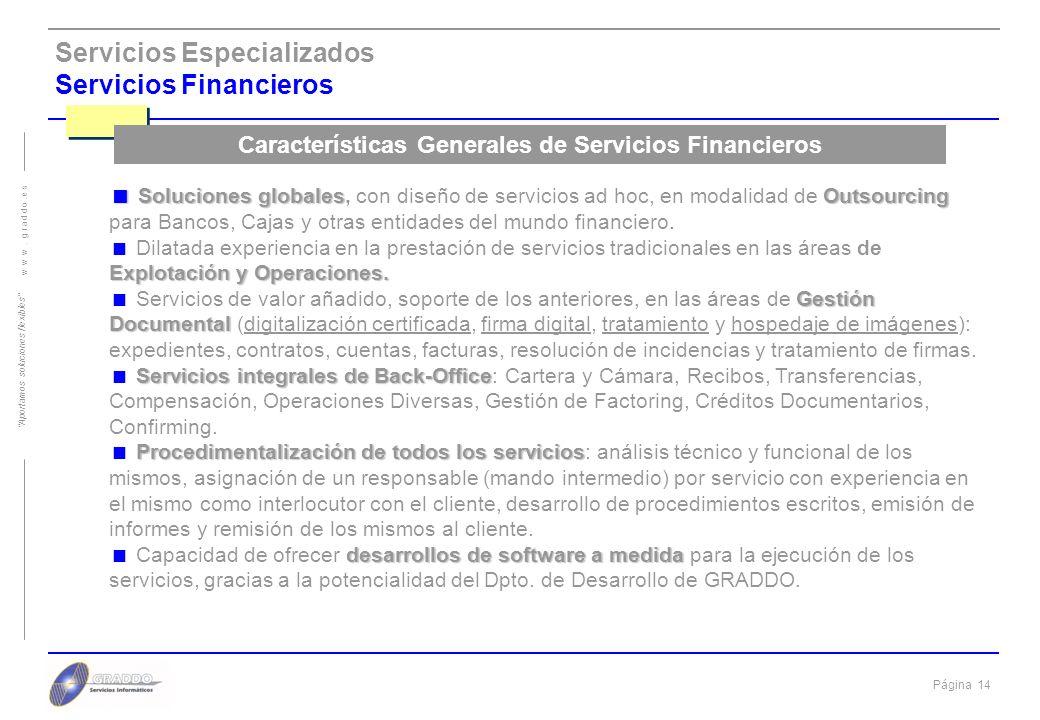 Página 13 w w w. g r a d d o. e s Aportamos soluciones flexibles Servicios Especializados Outsourcing en Servicios Financieros. B.P.O. y Servicios Doc