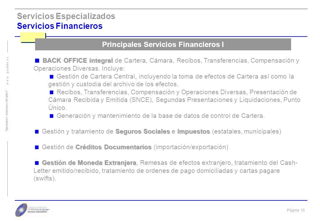 Página 14 w w w. g r a d d o. e s Aportamos soluciones flexibles Servicios Especializados Servicios Financieros Soluciones globales Outsourcing Soluci