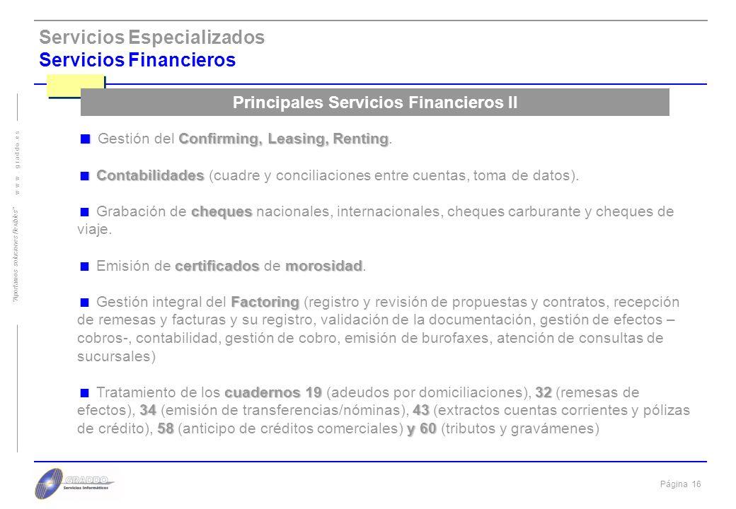 Página 15 w w w. g r a d d o. e s Aportamos soluciones flexibles Servicios Especializados Servicios Financieros BACK OFFICE integral BACK OFFICE integ