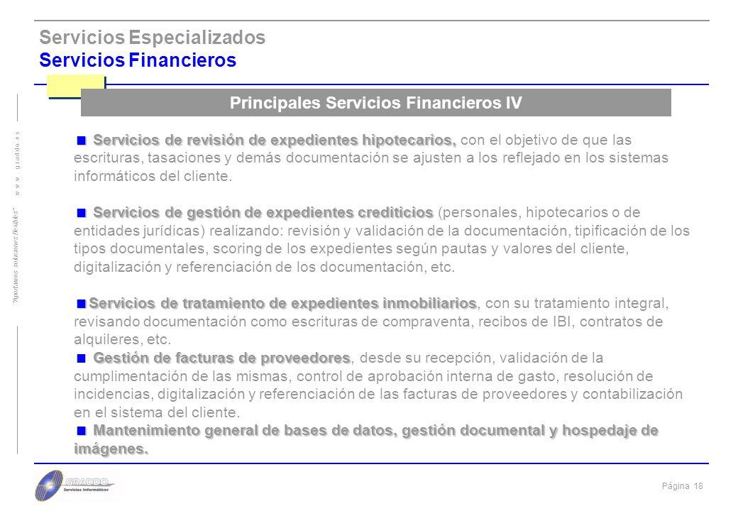 Página 17 w w w. g r a d d o. e s Aportamos soluciones flexibles Servicios Especializados Servicios Financieros Tratamiento de solicitudes de tarjetas