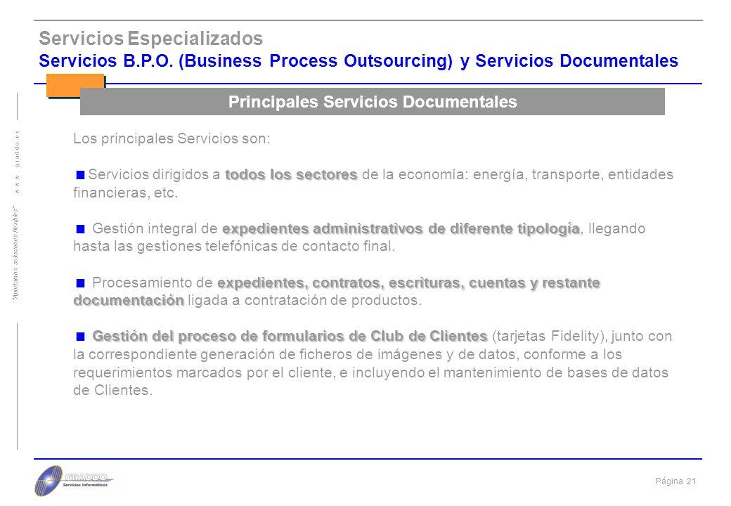 Página 20 w w w. g r a d d o. e s Aportamos soluciones flexibles Servicios Especializados Servicios B.P.O. (Business Process Outsourcing) y Servicios