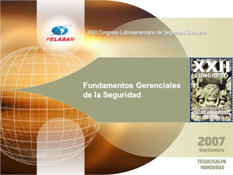 XXII Congreso Latinoamericano de Seguridad Bancaria Fundamentos Gerenciales de la Seguridad