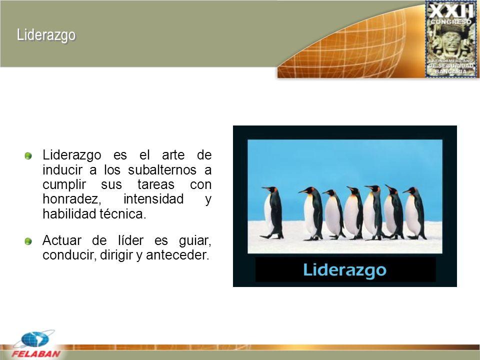 Liderazgo Liderazgo es el arte de inducir a los subalternos a cumplir sus tareas con honradez, intensidad y habilidad técnica.