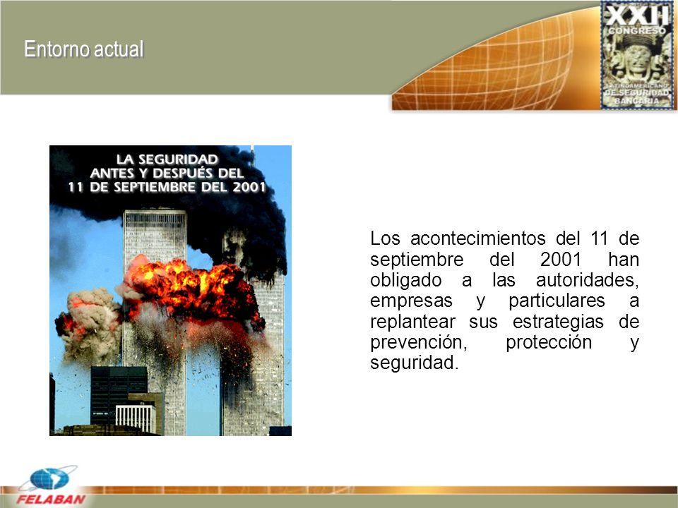 Entorno actual Los acontecimientos del 11 de septiembre del 2001 han obligado a las autoridades, empresas y particulares a replantear sus estrategias de prevención, protección y seguridad.