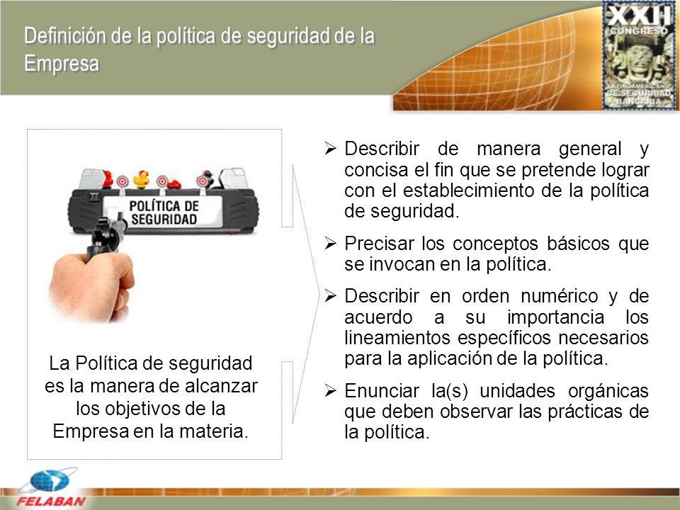 Definición de la política de seguridad de la Empresa Describir de manera general y concisa el fin que se pretende lograr con el establecimiento de la política de seguridad.