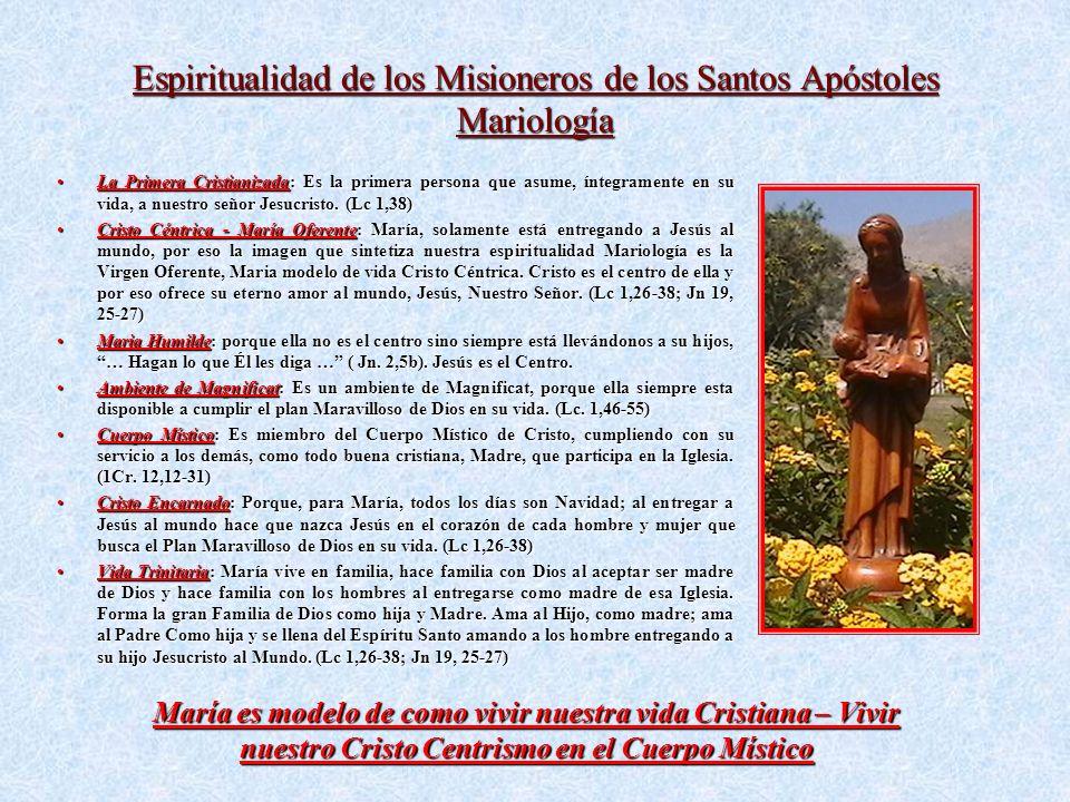 Espiritualidad de los Misioneros de los Santos Apóstoles Mariología La Primera Cristianizada: Es la primera persona que asume, íntegramente en su vida, a nuestro señor Jesucristo.