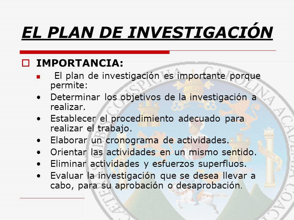 IMPORTANCIA: El plan de investigación es importante porque permite: Determinar los objetivos de la investigación a realizar. Establecer el procedimien