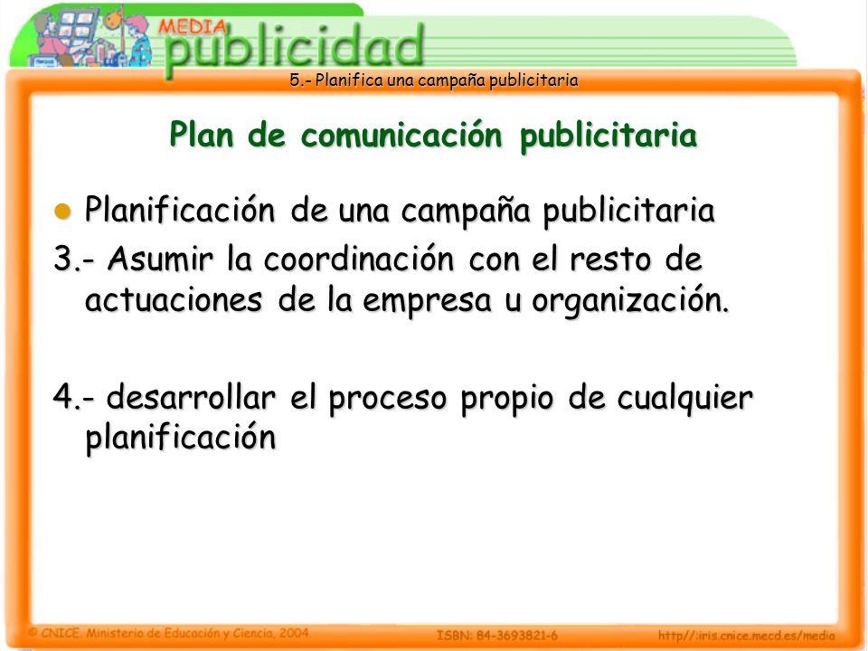 5.- Planifica una campaña publicitaria Plan de comunicación publicitaria Planificación de una campaña publicitaria Planificación de una campaña public