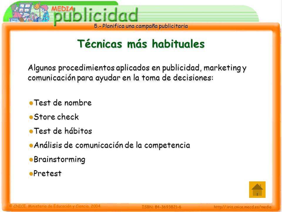5.- Planifica una campaña publicitaria Técnicas más habituales Algunos procedimientos aplicados en publicidad, marketing y comunicación para ayudar en