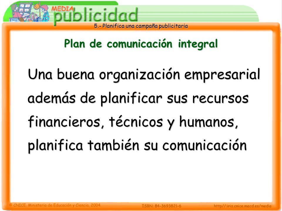 5.- Planifica una campaña publicitaria Plan de comunicación integral Una buena organización empresarial además de planificar sus recursos financieros,