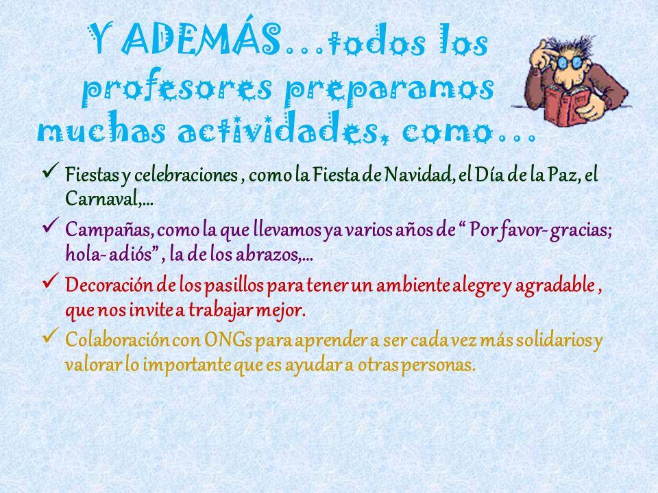 Y ADEMÁS…todos los profesores preparamos muchas actividades, como… Fiestas y celebraciones, como la Fiesta de Navidad, el Día de la Paz, el Carnaval,…