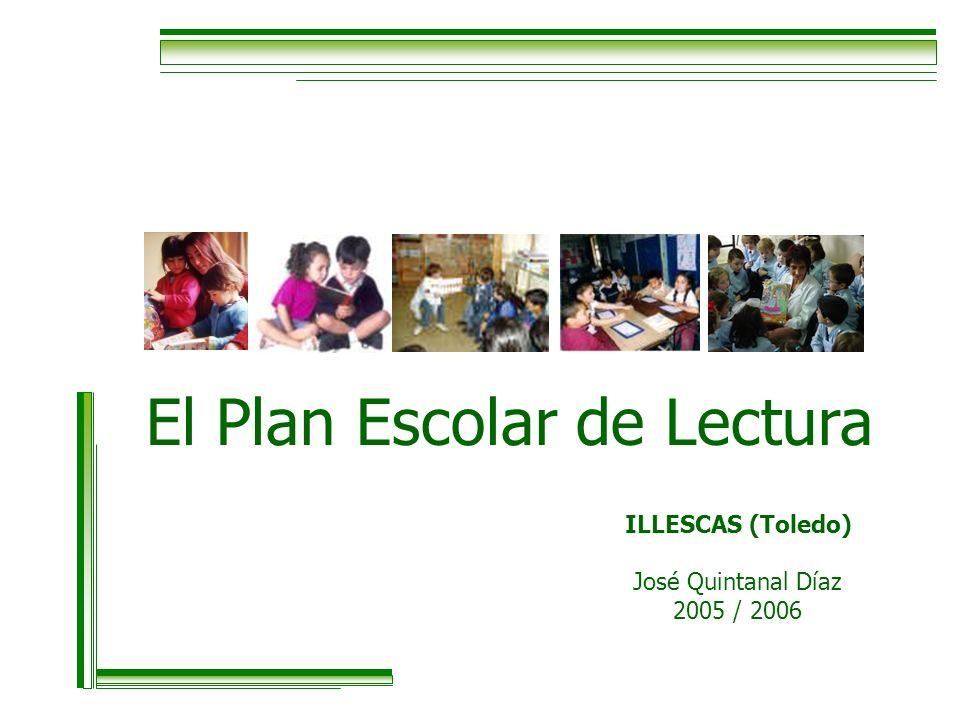 El Plan Escolar de Lectura ILLESCAS (Toledo) José Quintanal Díaz 2005 / 2006