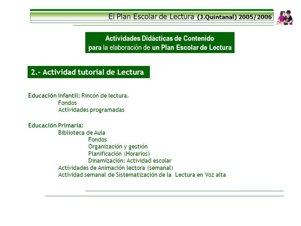 El Plan Escolar de Lectura (J.Quintanal) 2005/2006 Actividades Didácticas de Contenido para la elaboración de un Plan Escolar de Lectura 2.- Actividad
