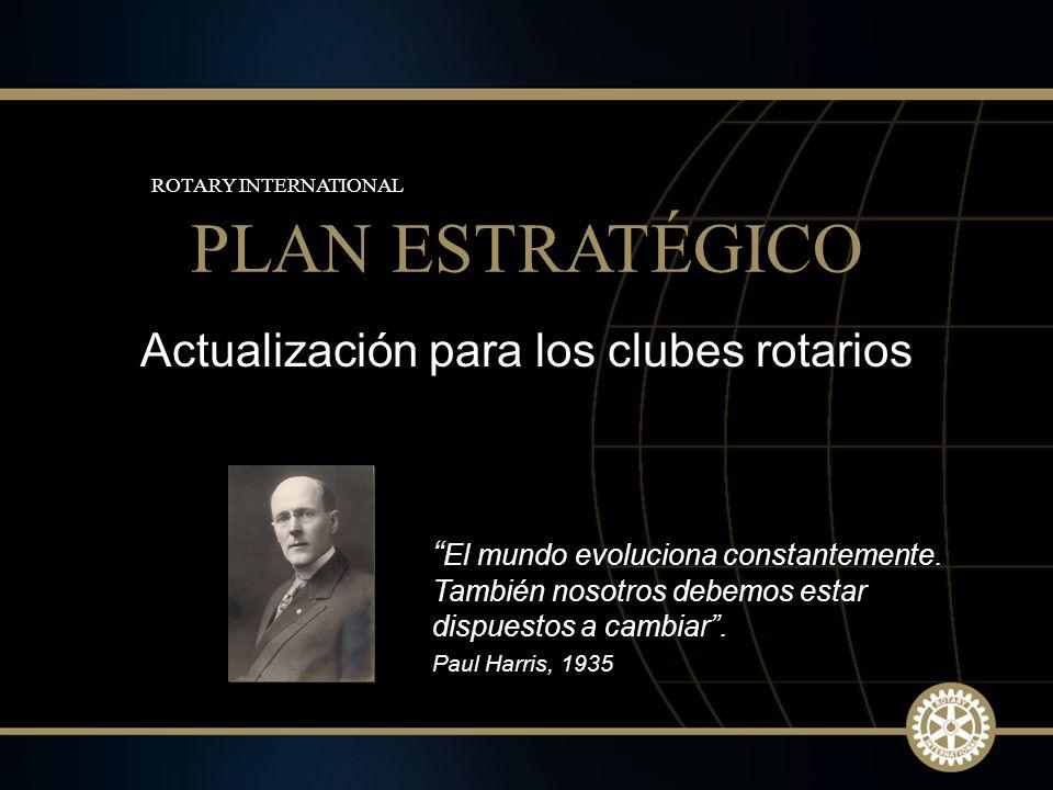 1 Marzo de 2010 Actualización para los clubes rotarios PLAN ESTRATÉGICO ROTARY INTERNATIONAL El mundo evoluciona constantemente. También nosotros debe