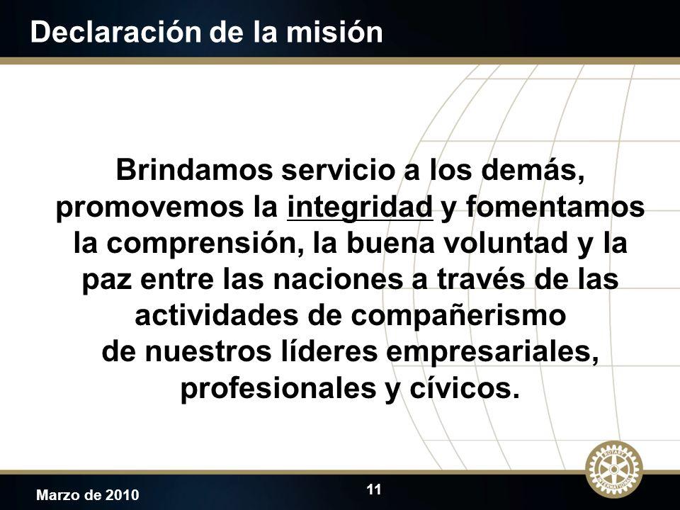 11 Marzo de 2010 Declaración de la misión Brindamos servicio a los demás, promovemos la integridad y fomentamos la comprensión, la buena voluntad y la