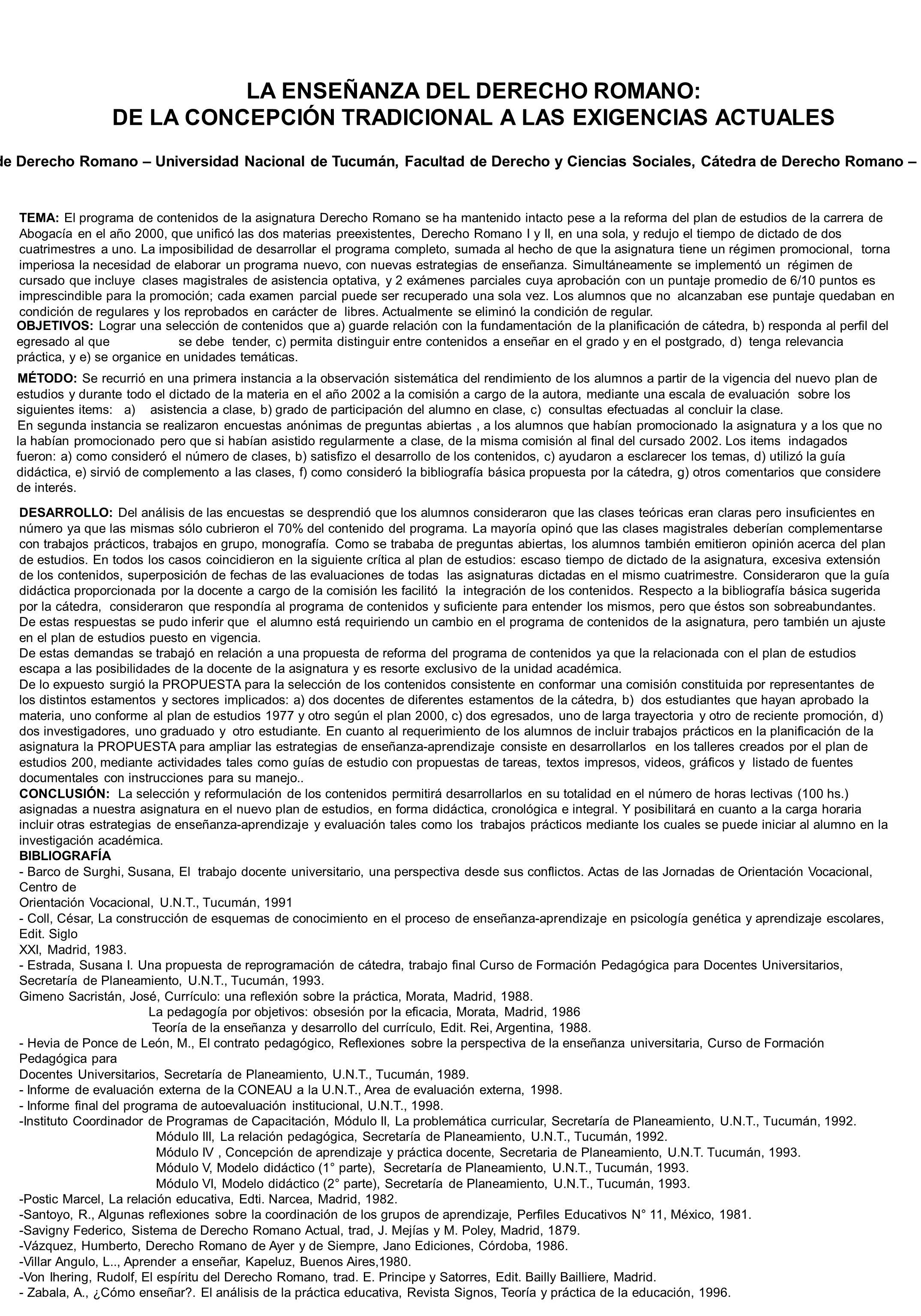 LA ENSEÑANZA DEL DERECHO ROMANO: DE LA CONCEPCIÓN TRADICIONAL A LAS EXIGENCIAS ACTUALES Susana Isabel Estrada, Profesora Adjunta de Derecho Romano – U