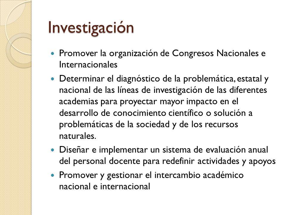 Investigación Promover la organización de Congresos Nacionales e Internacionales Determinar el diagnóstico de la problemática, estatal y nacional de l
