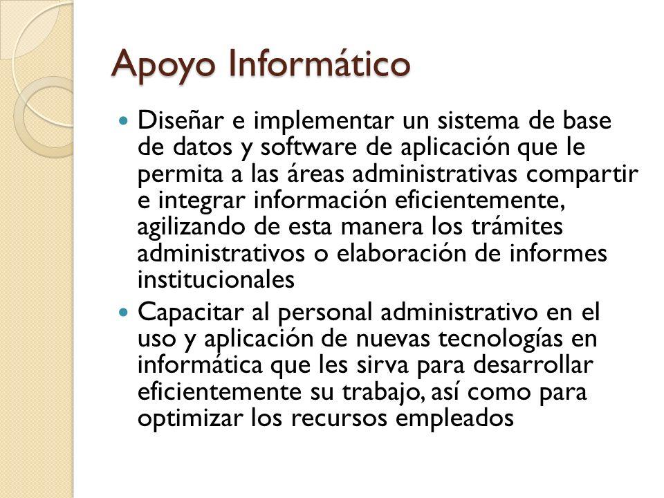 Apoyo Informático Diseñar e implementar un sistema de base de datos y software de aplicación que le permita a las áreas administrativas compartir e in