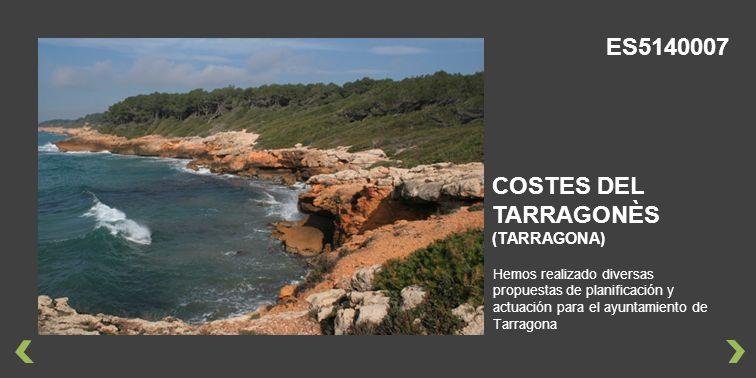 Hemos realizado diversas propuestas de planificación y actuación para el ayuntamiento de Tarragona COSTES DEL TARRAGONÈS (TARRAGONA) ES5140007