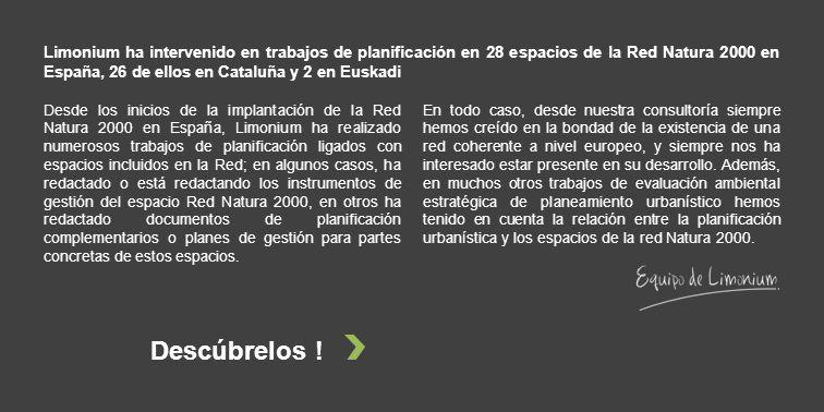 Desde los inicios de la implantación de la Red Natura 2000 en España, Limonium ha realizado numerosos trabajos de planificación ligados con espacios incluidos en la Red; en algunos casos, ha redactado o está redactando los instrumentos de gestión del espacio Red Natura 2000, en otros ha redactado documentos de planificación complementarios o planes de gestión para partes concretas de estos espacios.