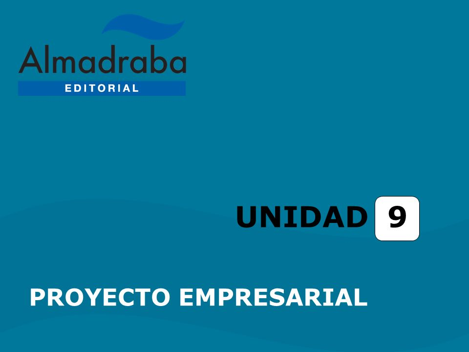 ENLACES El plan de empresa Unidad 9. Proyecto empresarial