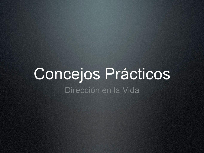 Concejos Prácticos Dirección en la Vida