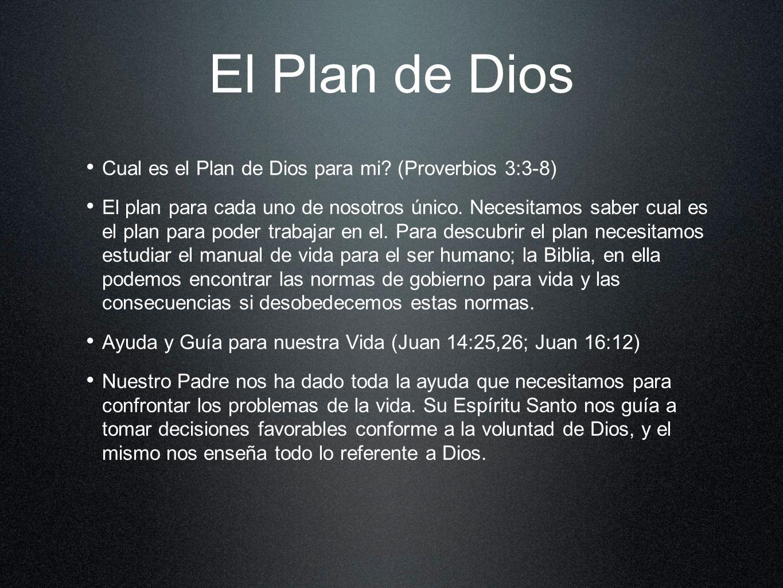 El Plan de Dios Cual es el Plan de Dios para mi? (Proverbios 3:3-8) El plan para cada uno de nosotros único. Necesitamos saber cual es el plan para po