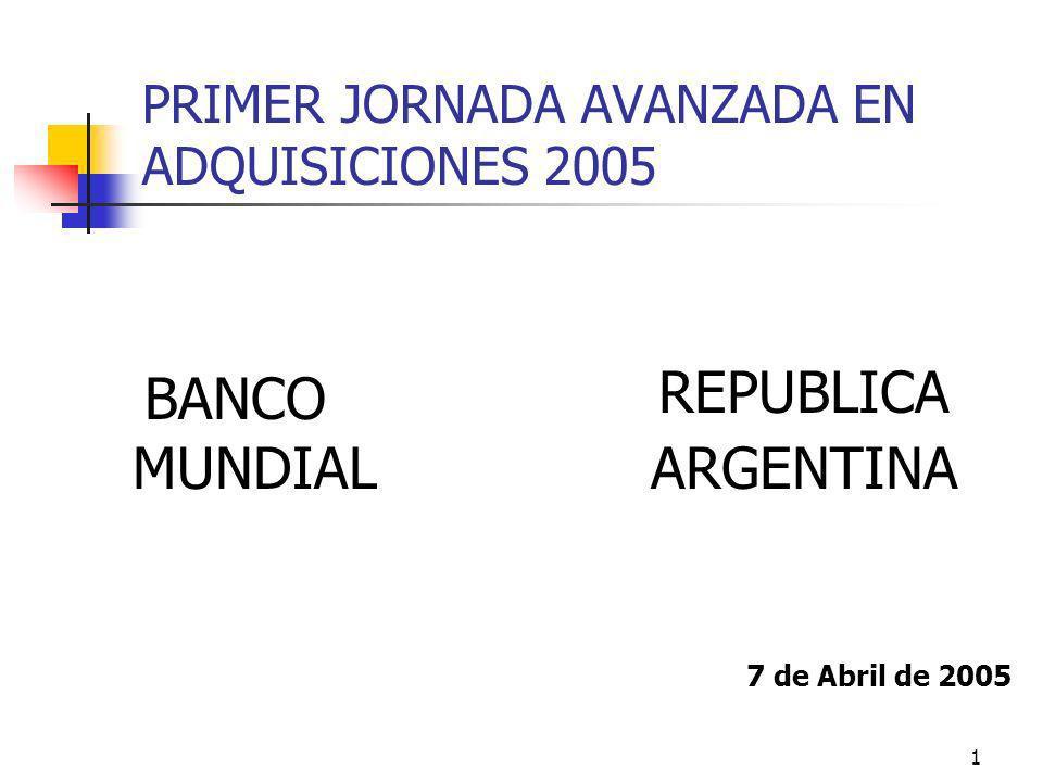 1 PRIMER JORNADA AVANZADA EN ADQUISICIONES 2005 BANCO MUNDIAL REPUBLICA ARGENTINA 7 de Abril de 2005